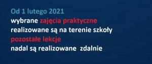 od 1 lutego 2021 wybrane zajęcia praktyczne są realizowane na terenie szkoły